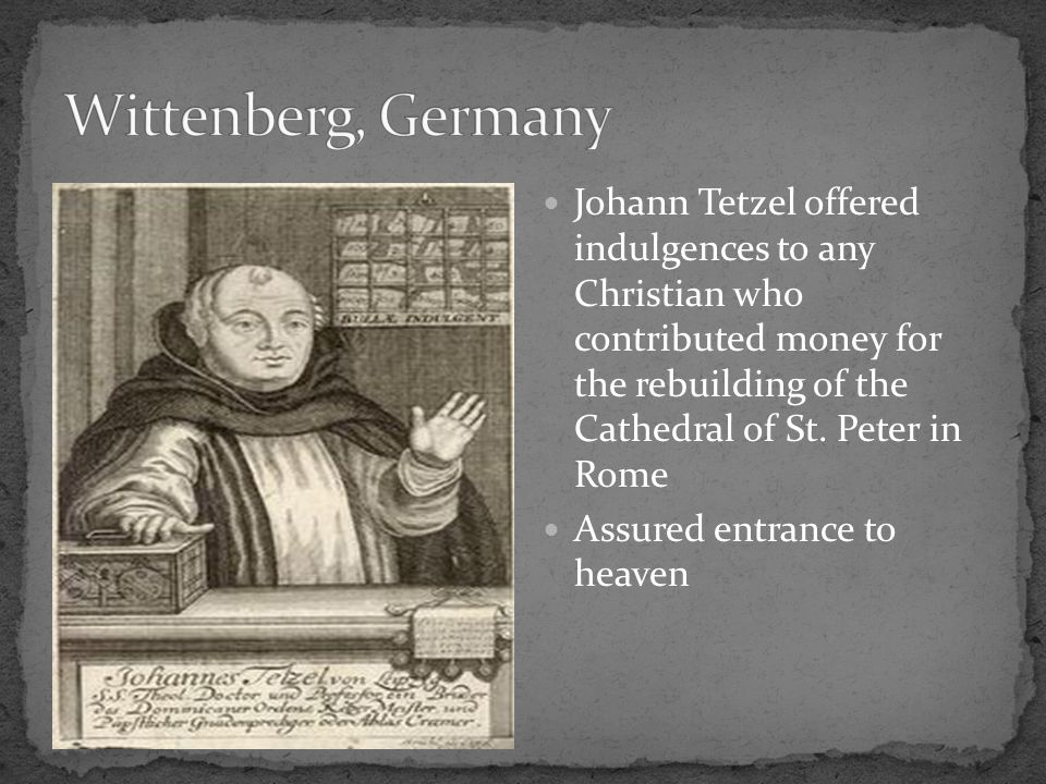Johann Tetzel offered indulgences to any Christian who contributed money for the rebuilding of the Cathedral of St.