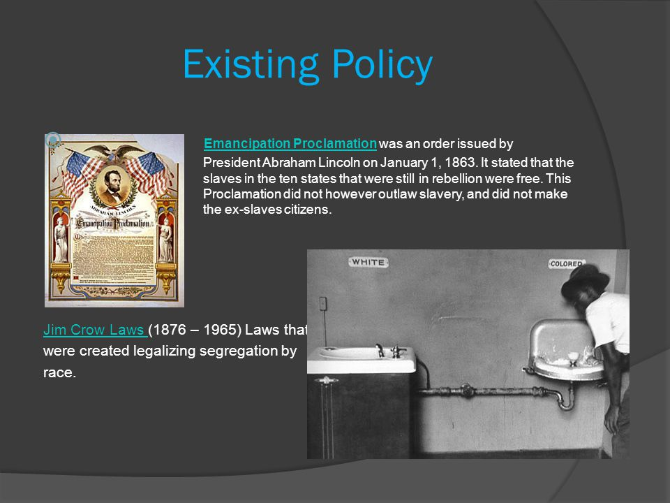Existing Policy  Emancipation Proclamation was an order issued by President Abraham Lincoln on January 1, 1863.
