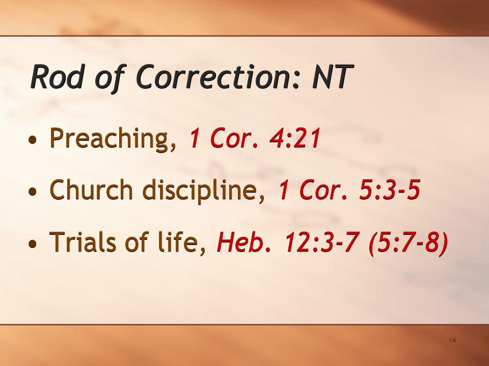 14 Preaching, 1 Cor. 4:21 Church discipline, 1 Cor.