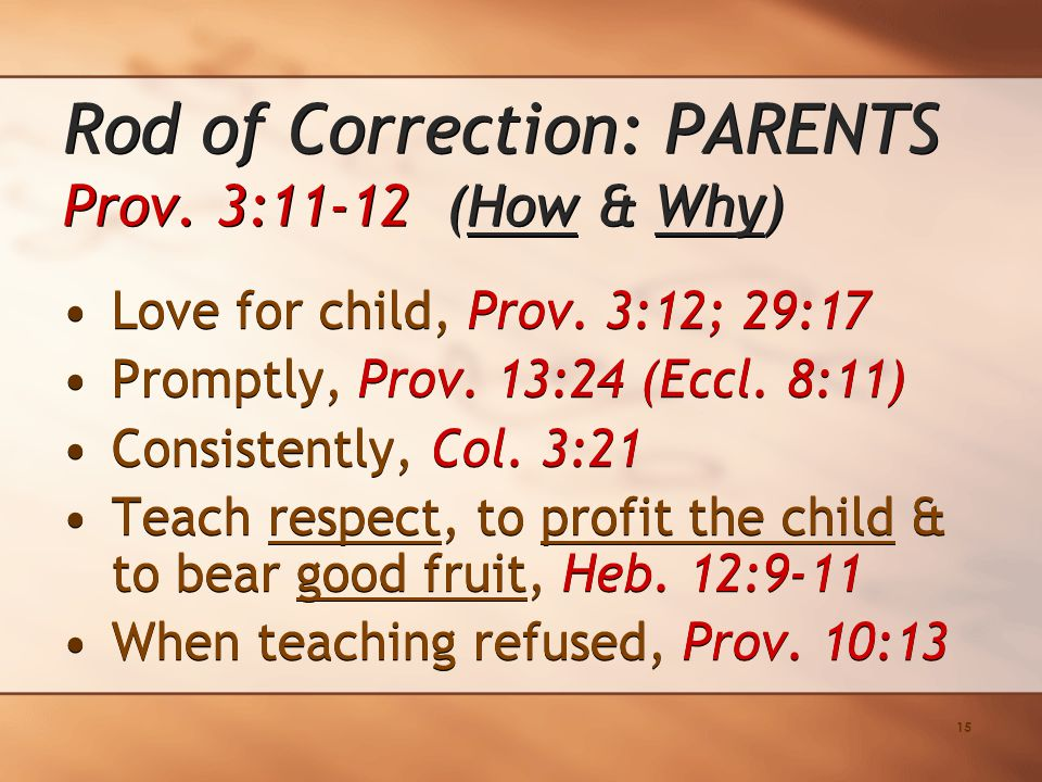 15 Love for child, Prov. 3:12; 29:17 Promptly, Prov.