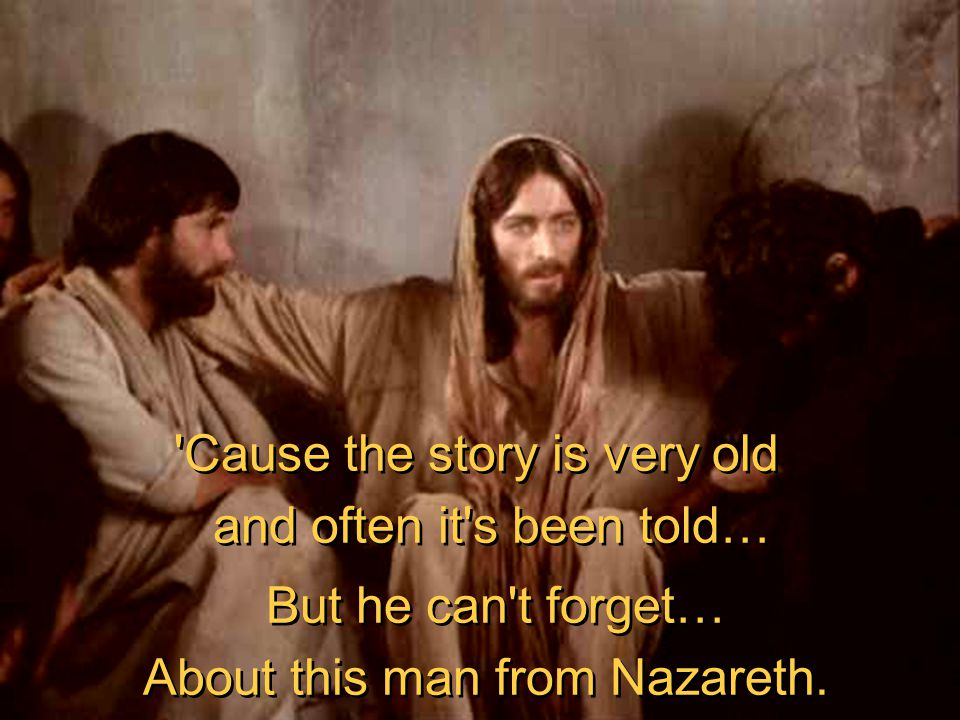 … of this strange man from Nazareth.… of this strange man from Nazareth.