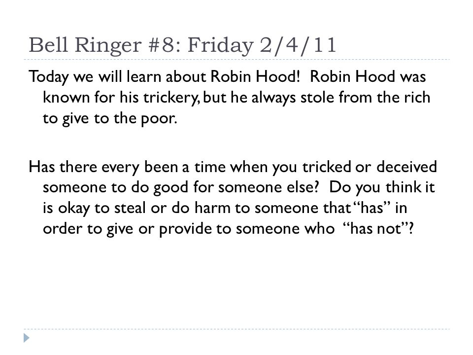 Bell Ringer #8: Friday 2/4/11 Today we will learn about Robin Hood.