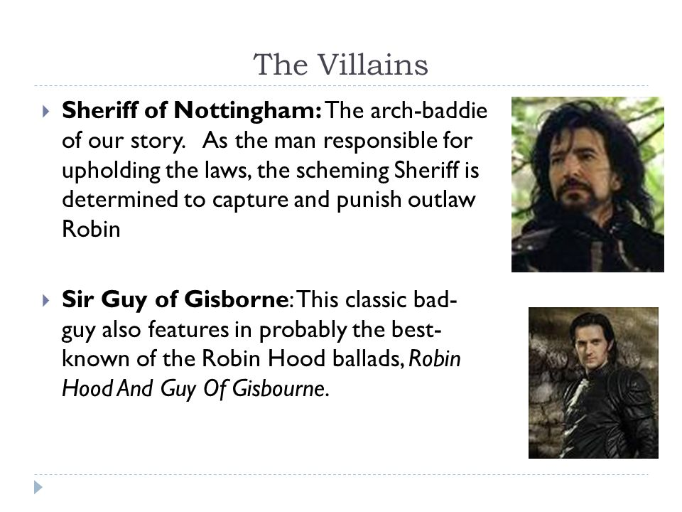 The Villains  Sheriff of Nottingham: The arch-baddie of our story.