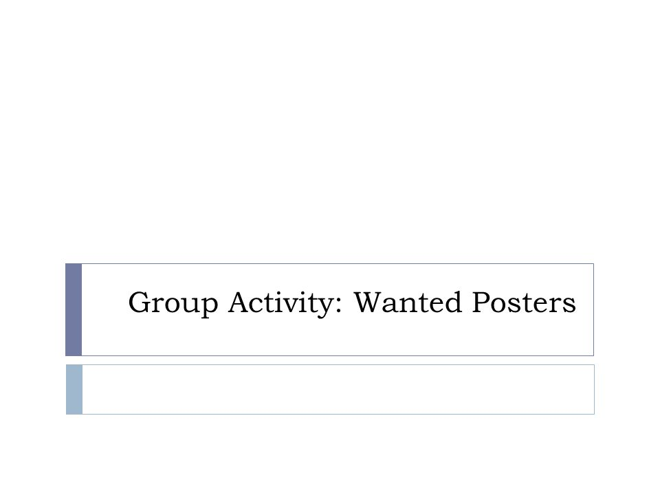 Group Activity: Wanted Posters