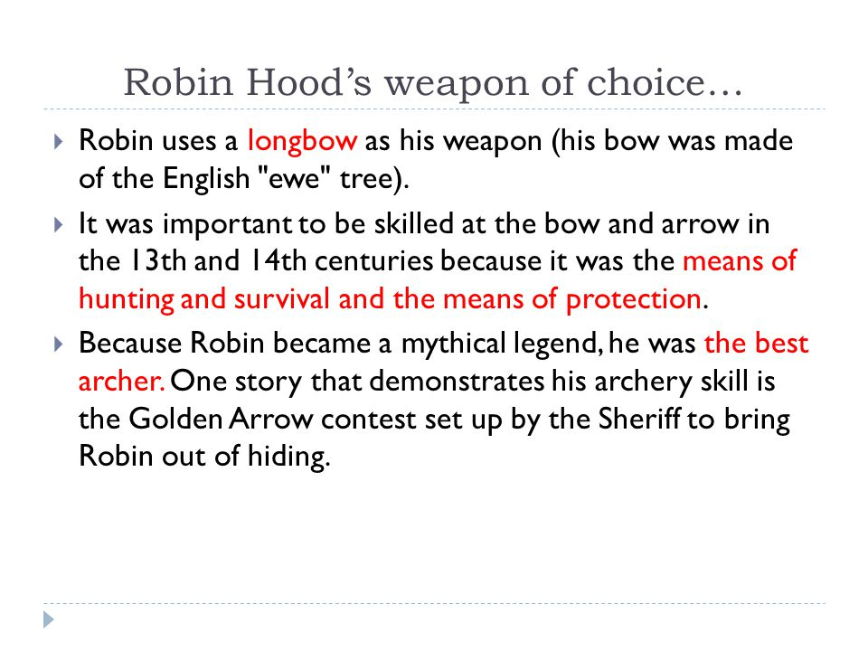 Robin Hood's weapon of choice…  Robin uses a longbow as his weapon (his bow was made of the English ewe tree).