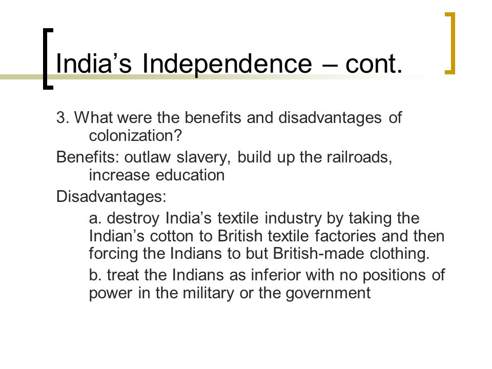 India's Independence – cont.3. What were the benefits and disadvantages of colonization.