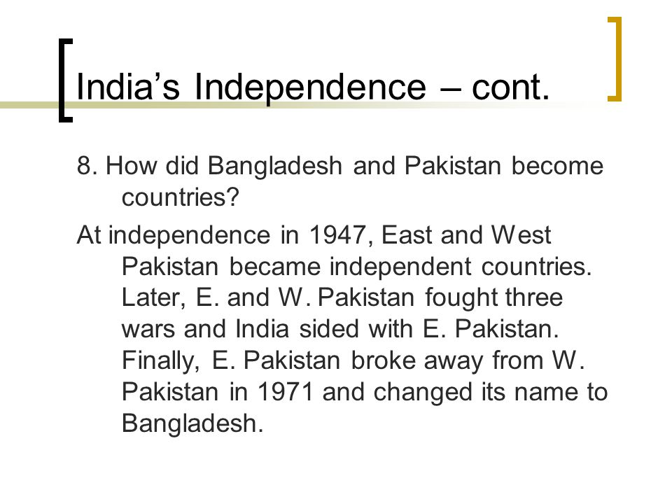 India's Independence – cont.8. How did Bangladesh and Pakistan become countries.