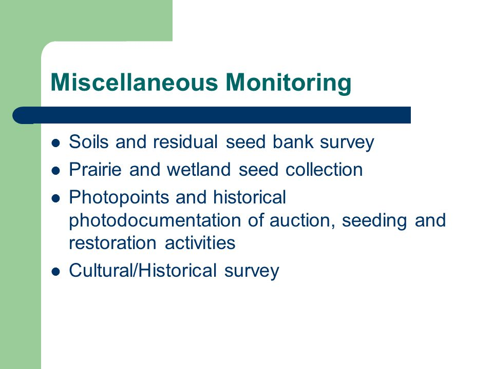 Miscellaneous Monitoring Soils and residual seed bank survey Prairie and wetland seed collection Photopoints and historical photodocumentation of auction, seeding and restoration activities Cultural/Historical survey