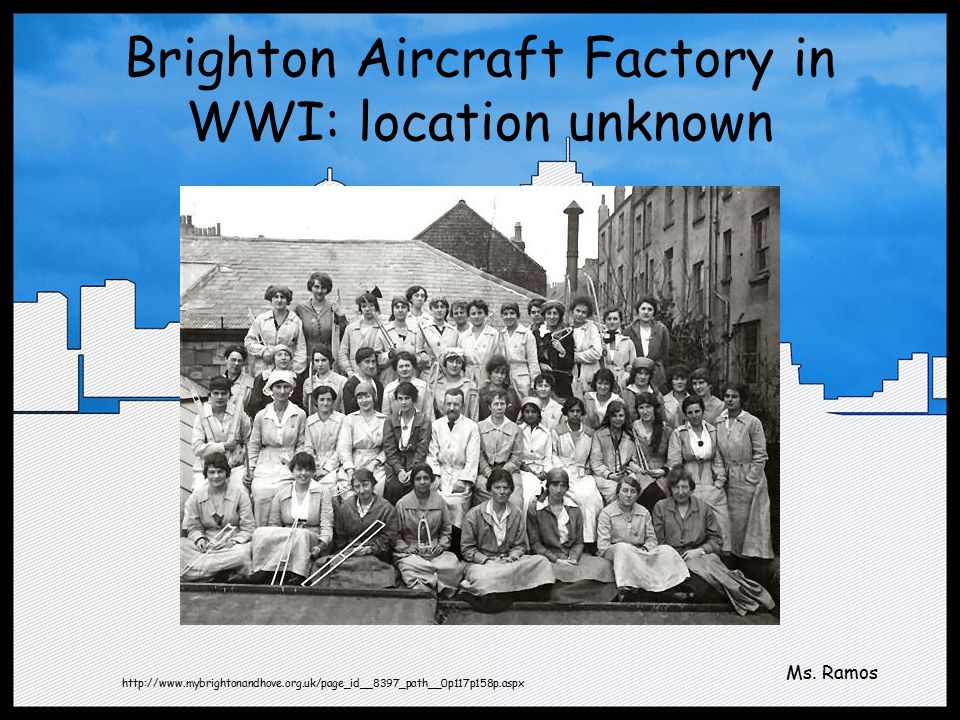 Brighton Aircraft Factory in WWI: location unknown http://www.mybrightonandhove.org.uk/page_id__8397_path__0p117p158p.aspx Ms.
