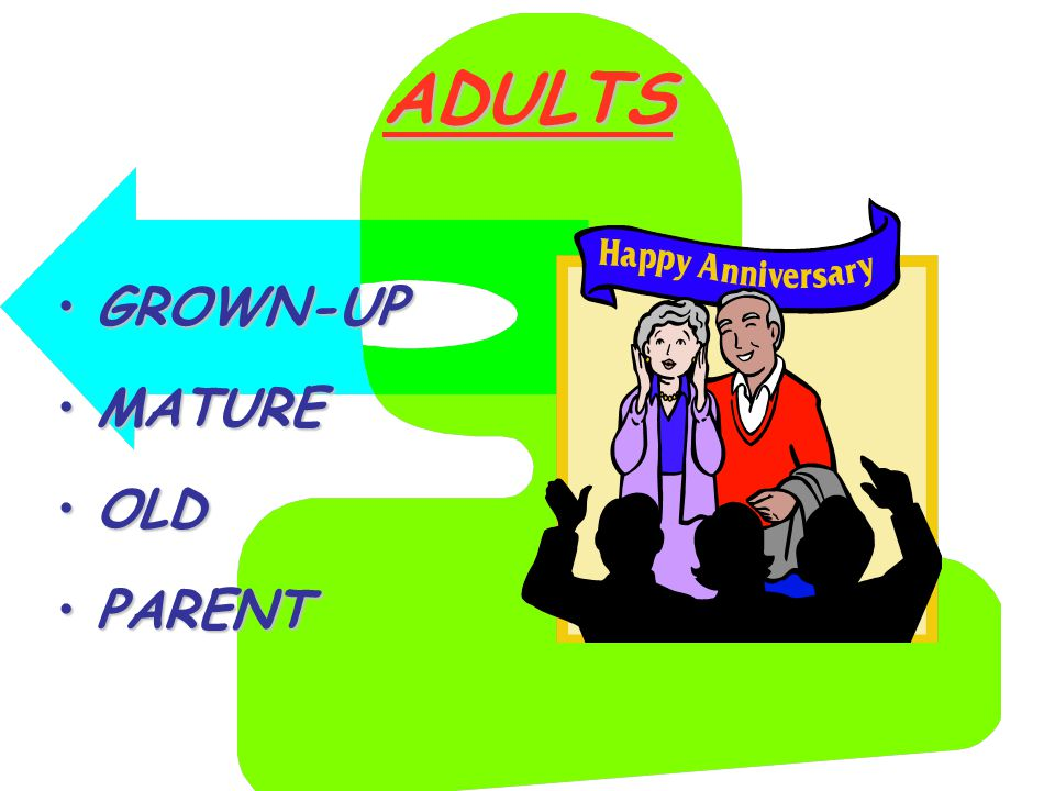 ADULTS GROWN-UPGROWN-UP MATUREMATURE OLDOLD PARENTPARENT