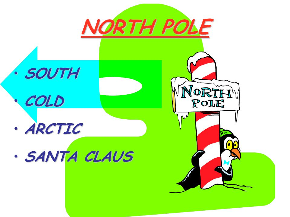 NORTH POLE SOUTHSOUTH COLDCOLD ARCTICARCTIC SANTA CLAUSSANTA CLAUS