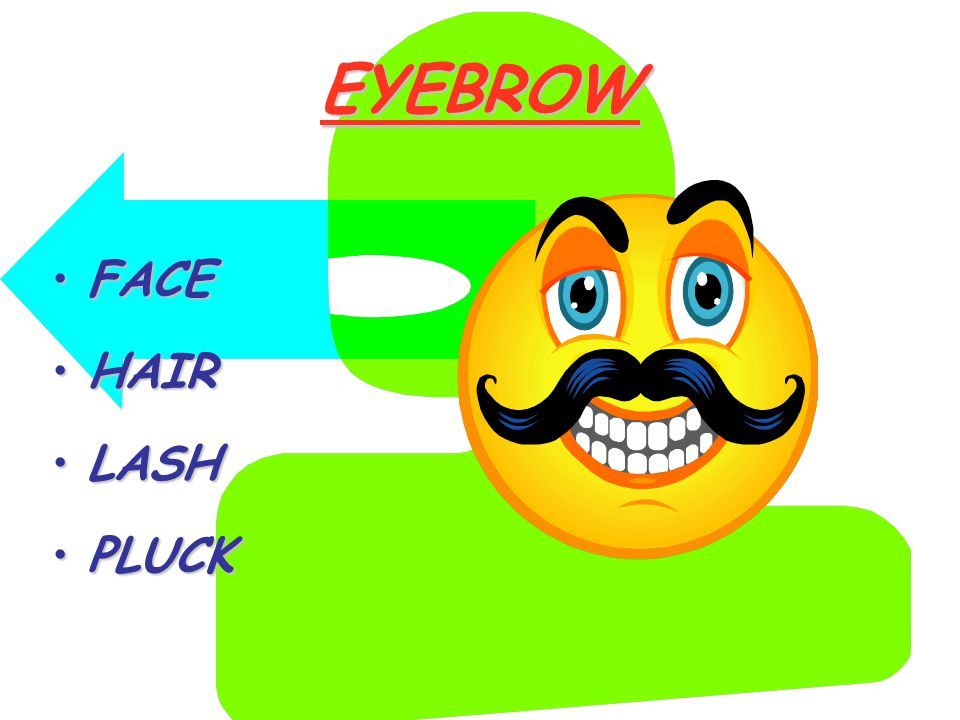 EYEBROW FACEFACE HAIRHAIR LASHLASH PLUCKPLUCK