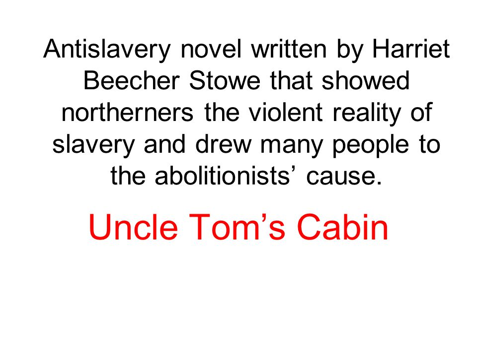 Antislavery novel written by Harriet Beecher Stowe that showed northerners the violent reality of slavery and drew many people to the abolitionists' cause.