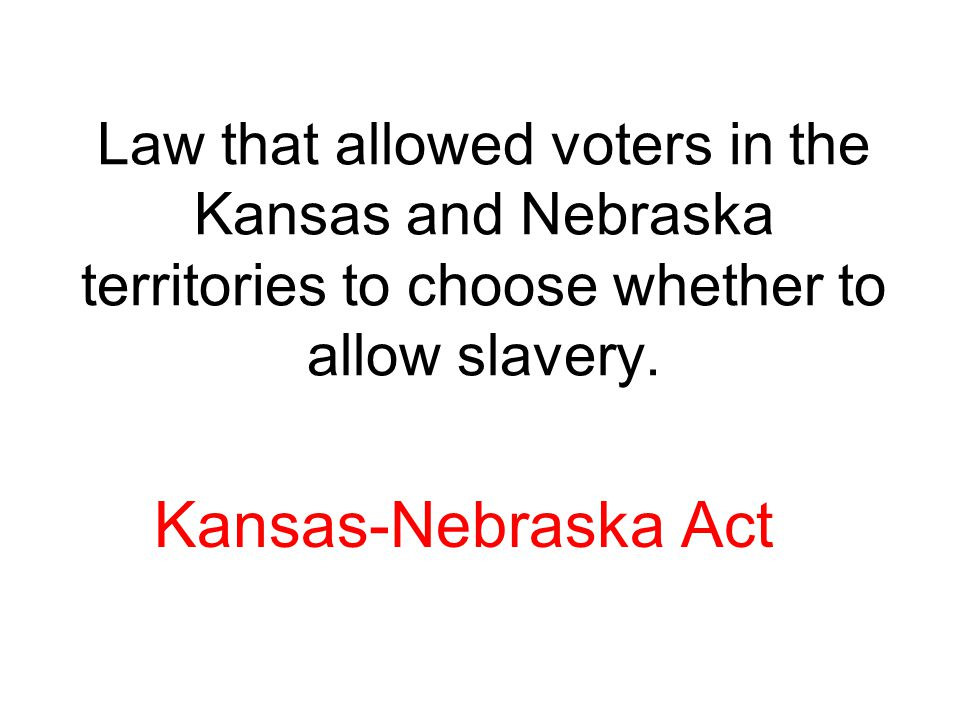 Law that allowed voters in the Kansas and Nebraska territories to choose whether to allow slavery.