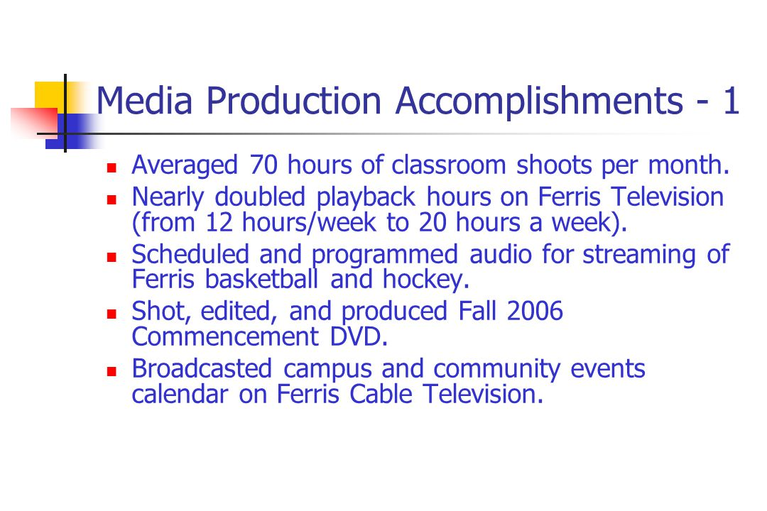 Media Production Accomplishments - 1 Averaged 70 hours of classroom shoots per month.