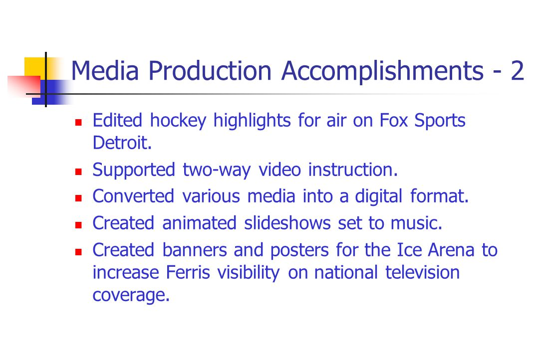 Media Production Accomplishments - 2 Edited hockey highlights for air on Fox Sports Detroit.