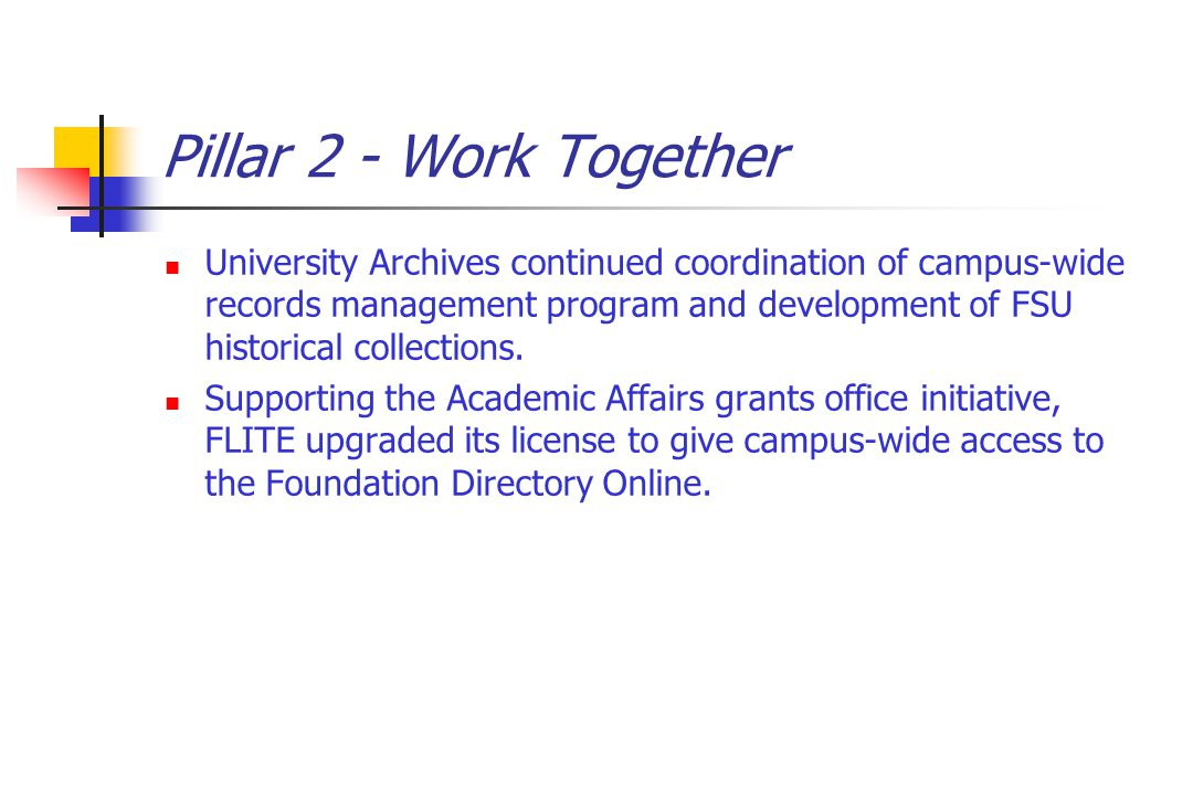 Pillar 2 - Work Together University Archives continued coordination of campus-wide records management program and development of FSU historical collections.