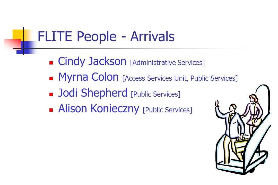 FLITE People - Arrivals Cindy Jackson [Administrative Services] Myrna Colon [Access Services Unit, Public Services] Jodi Shepherd [Public Services] Alison Konieczny [Public Services]