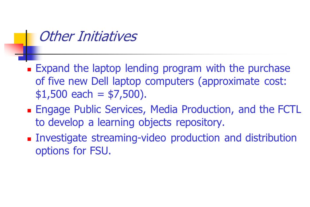 Other Initiatives Expand the laptop lending program with the purchase of five new Dell laptop computers (approximate cost: $1,500 each = $7,500).