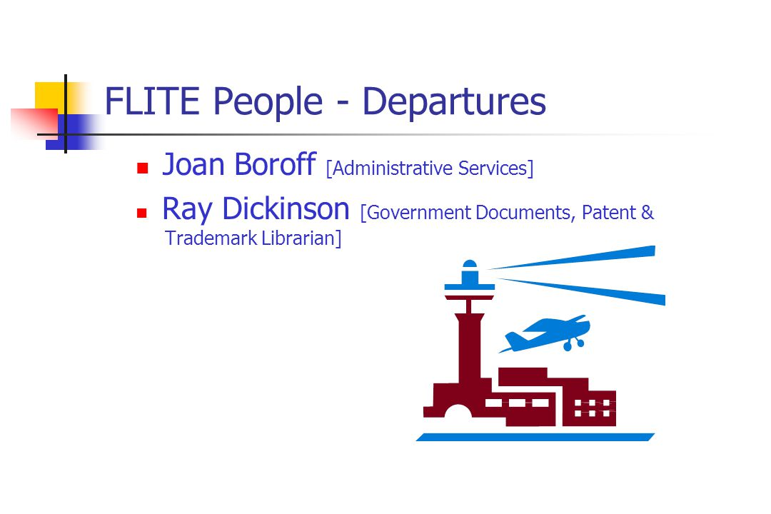 FLITE People - Departures Joan Boroff [Administrative Services] Ray Dickinson [Government Documents, Patent & Trademark Librarian]