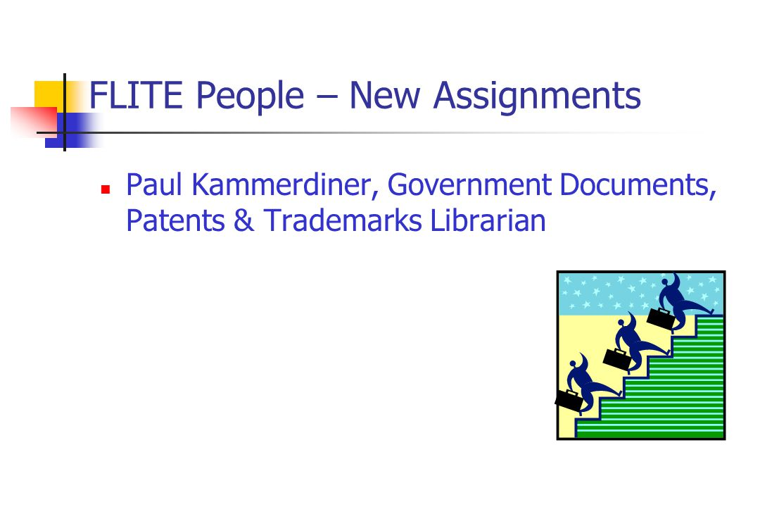 FLITE People – New Assignments Paul Kammerdiner, Government Documents, Patents & Trademarks Librarian