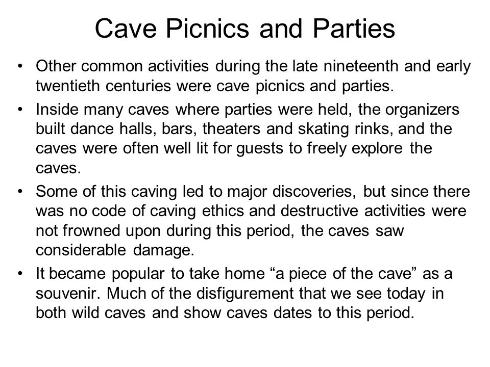 Cave Picnics and Parties Other common activities during the late nineteenth and early twentieth centuries were cave picnics and parties.