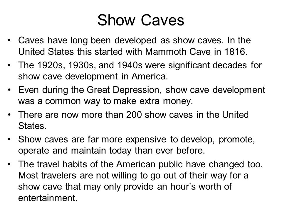 Show Caves Caves have long been developed as show caves.