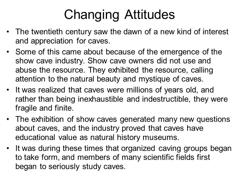 Changing Attitudes The twentieth century saw the dawn of a new kind of interest and appreciation for caves.