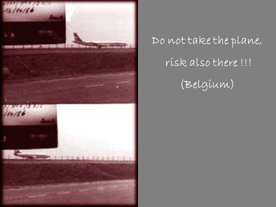 Do not take the plane, risk also there !!! (Belgium)