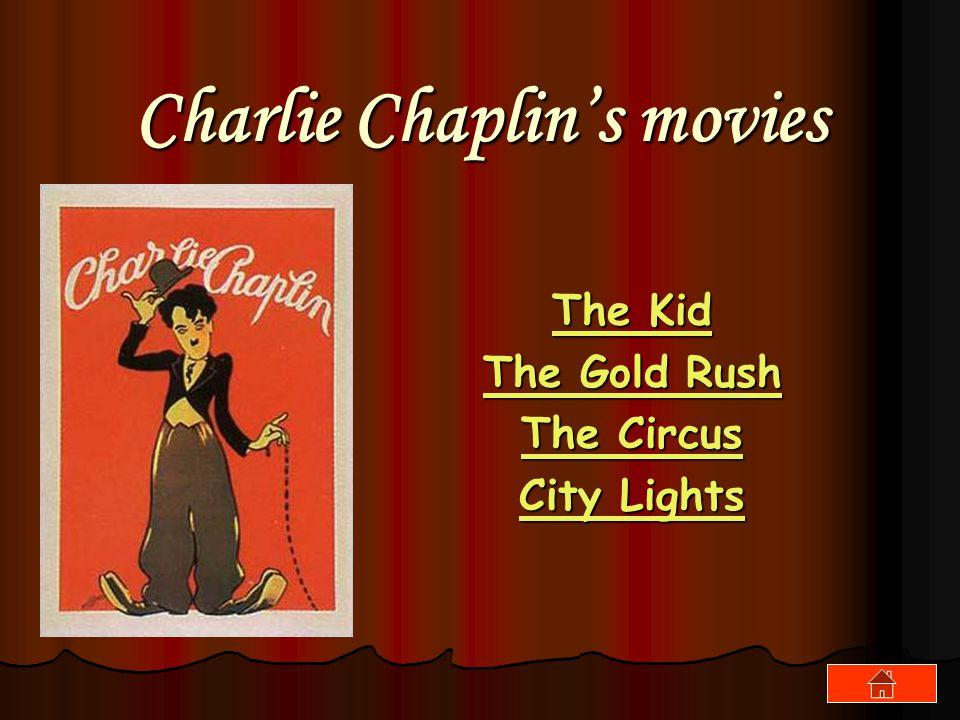 Charlie Chaplin's movies The Kid The Kid The Gold Rush The Gold Rush The Circus The Circus City Lights City Lights