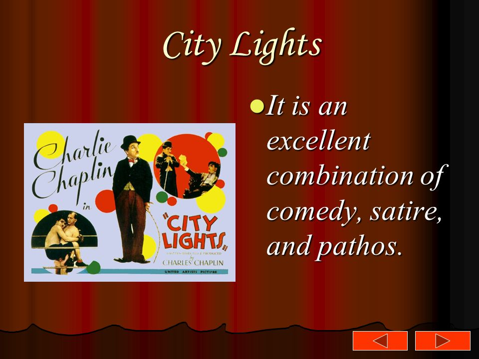 City Lights It is an excellent combination of comedy, satire, and pathos. It is an excellent combination of comedy, satire, and pathos.