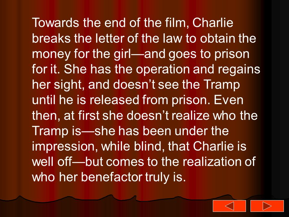 Towards the end of the film, Charlie breaks the letter of the law to obtain the money for the girl—and goes to prison for it. She has the operation an