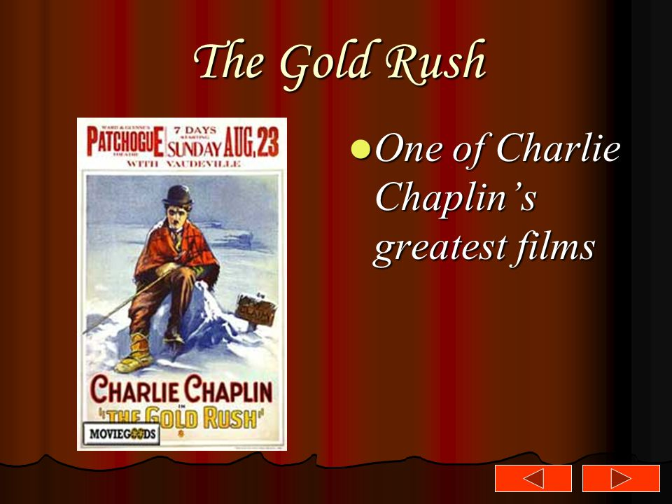 The Gold Rush One of Charlie Chaplin's greatest films One of Charlie Chaplin's greatest films