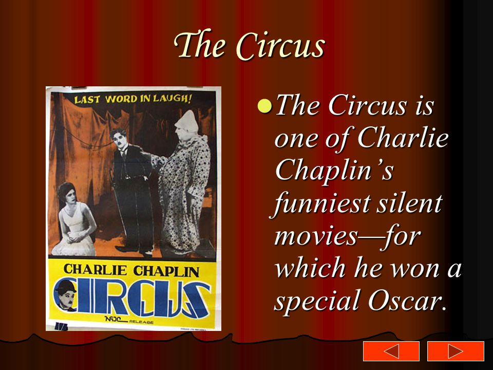 The Circus The Circus is one of Charlie Chaplin's funniest silent movies—for which he won a special Oscar. The Circus is one of Charlie Chaplin's funn