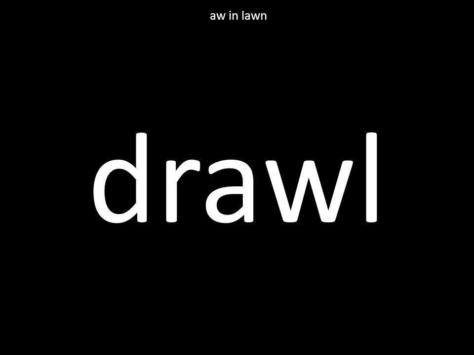 drawl aw in lawn