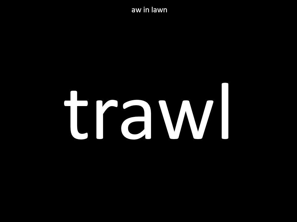 trawl aw in lawn