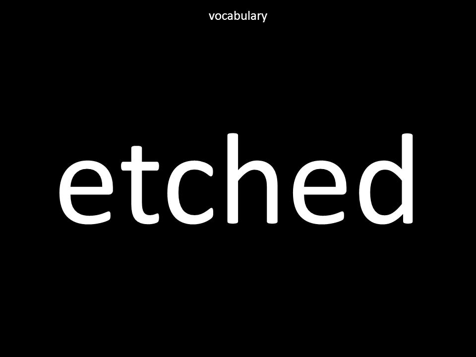 etched vocabulary