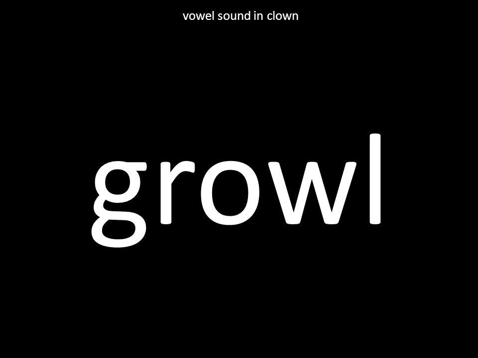 growl vowel sound in clown
