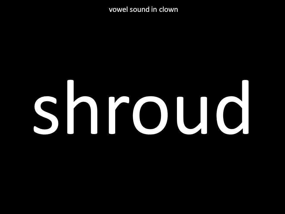 shroud vowel sound in clown