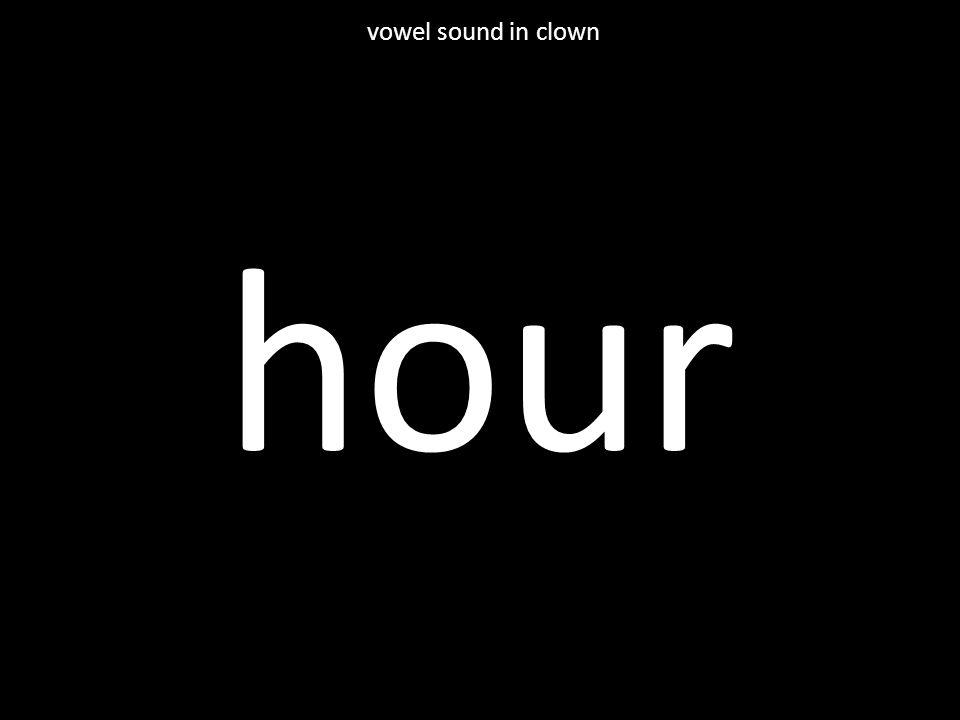 hour vowel sound in clown