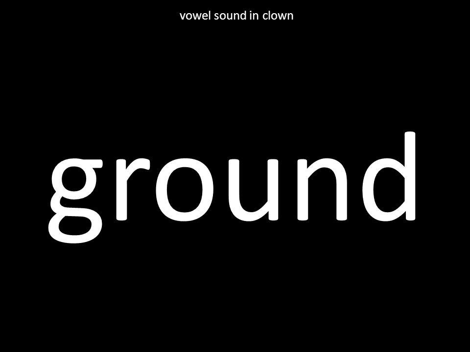ground vowel sound in clown