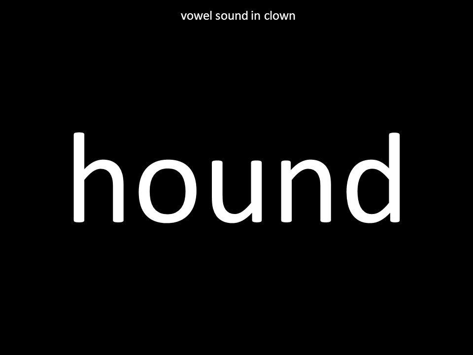 hound vowel sound in clown