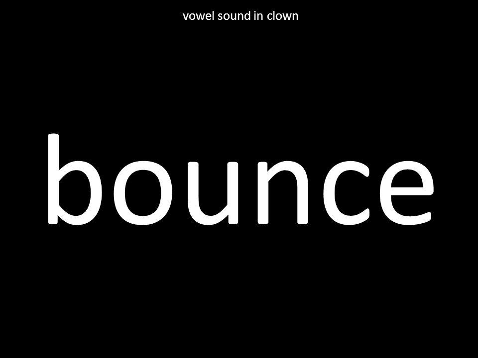 bounce vowel sound in clown