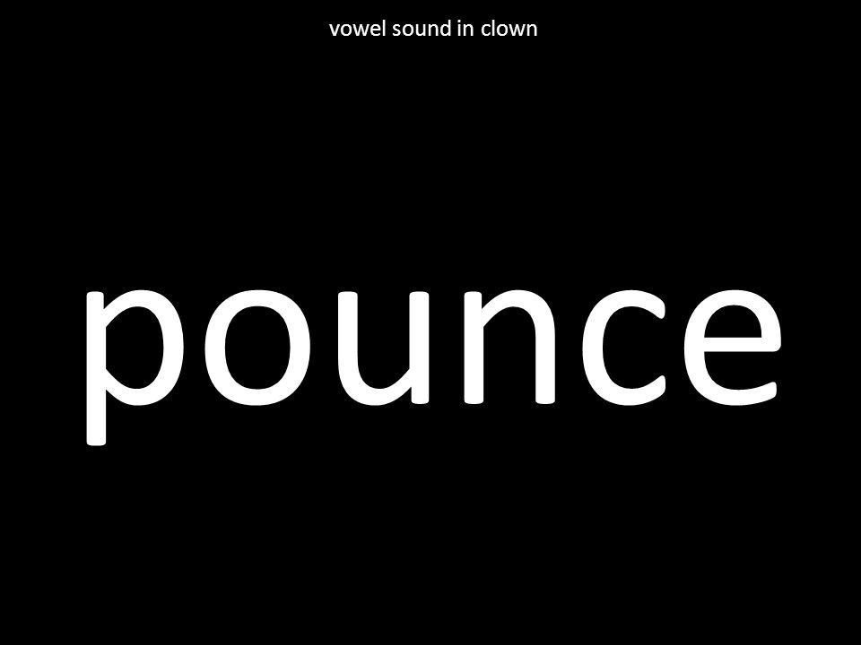 pounce vowel sound in clown