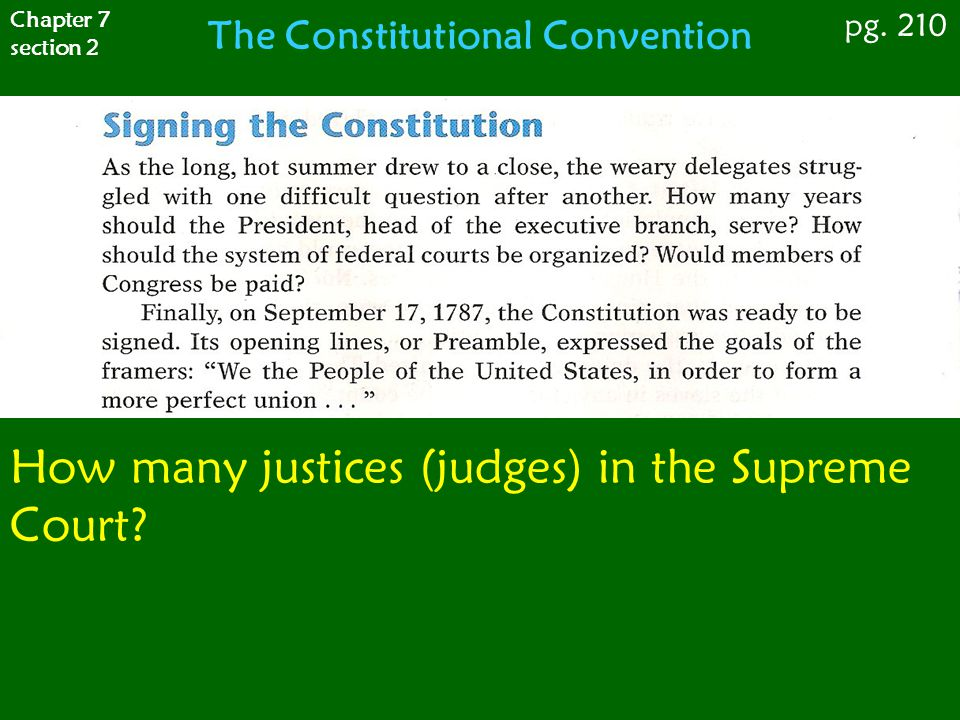 Chapter 7 section 2 pg. 210 The Constitutional Convention How many justices (judges) in the Supreme Court?