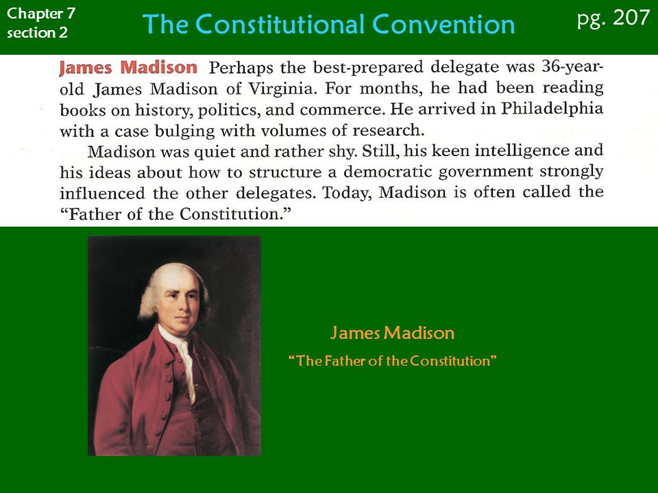 "Chapter 7 section 2 pg. 207 The Constitutional Convention James Madison ""The Father of the Constitution"""