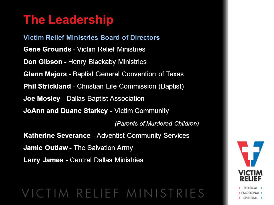 The VRM Partners Dallas Police Department Dallas County District Attorney Victims Outreach Parkland Hospital VIP (Violence Intervention Program) Parents of Murdered Children Texas Baptist Men Salvation Army Central Dallas Ministries (Church of Christ) Metroplex Adventist community Service Baptist General Convention of Texas Baptist Christian Life Commission Mission Service Corps Hospital Chaplains Police Chaplains Christian Counselors Faith Based Training Institute ICAN (Irving Christian Assistance Network) Dallas Life Foundation, First Baptist Church, Dallas Churches of All Denominations
