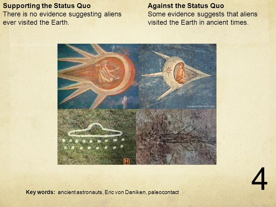 4 Ancient UFOs Against the Status Quo Some evidence suggests that aliens visited the Earth in ancient times.