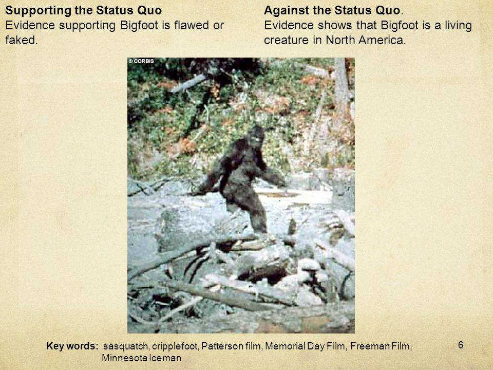 6 Against the Status Quo. Evidence shows that Bigfoot is a living creature in North America.