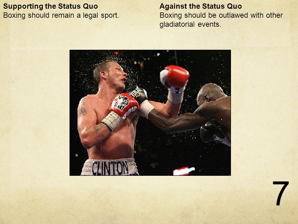 7 Boxing Against the Status Quo Boxing should be outlawed with other gladiatorial events.
